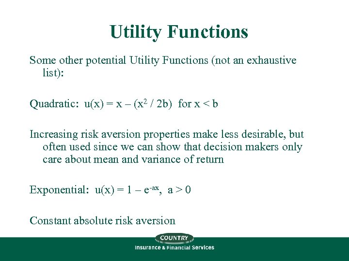 Utility Functions Some other potential Utility Functions (not an exhaustive list): Quadratic: u(x) =