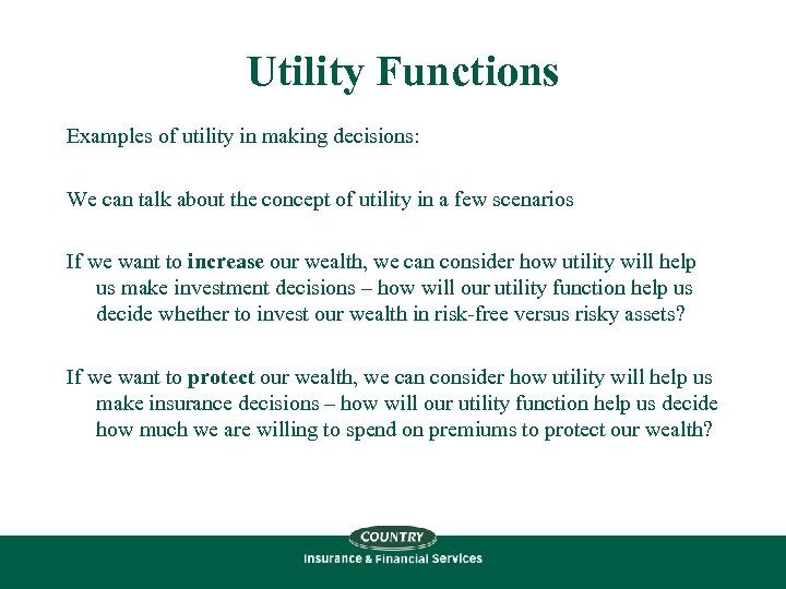 Utility Functions Examples of utility in making decisions: We can talk about the concept