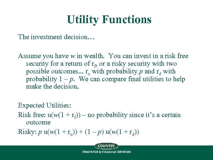 Utility Functions The investment decision… Assume you have w in wealth. You can invest