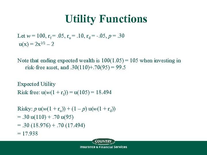Utility Functions Let w = 100, rf =. 05, ru =. 10, rd =