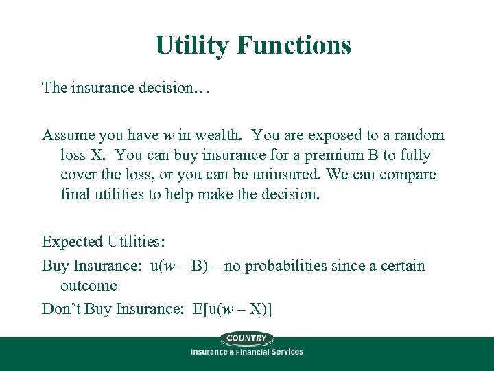 Utility Functions The insurance decision… Assume you have w in wealth. You are exposed