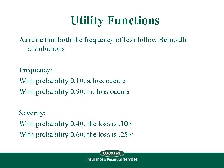 Utility Functions Assume that both the frequency of loss follow Bernoulli distributions Frequency: With