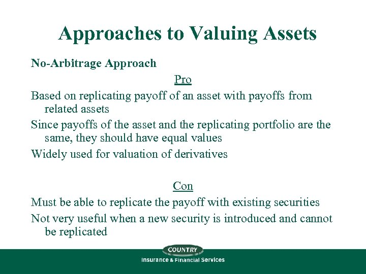 Approaches to Valuing Assets No-Arbitrage Approach Pro Based on replicating payoff of an asset