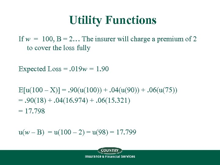 Utility Functions If w = 100, B = 2… The insurer will charge a