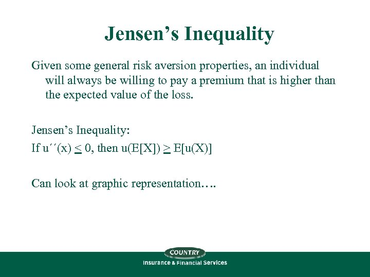 Jensen's Inequality Given some general risk aversion properties, an individual will always be willing