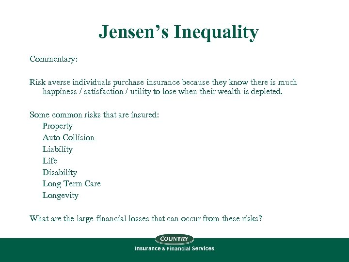 Jensen's Inequality Commentary: Risk averse individuals purchase insurance because they know there is much