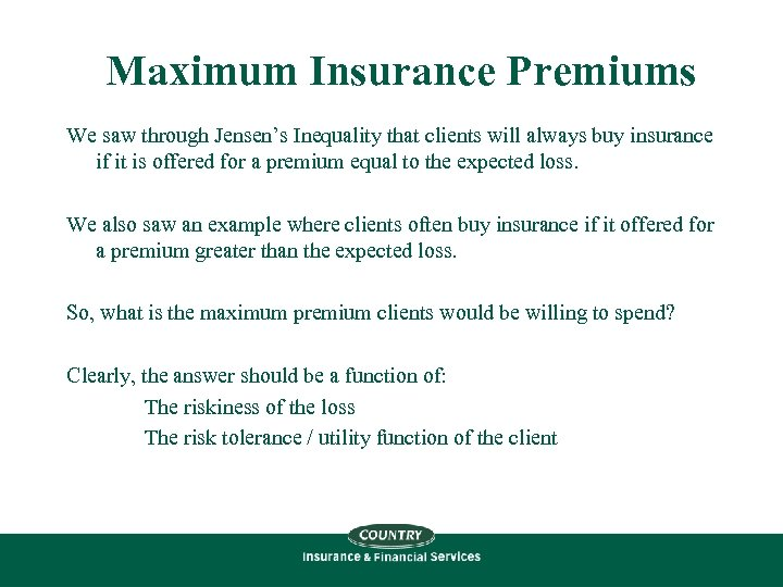 Maximum Insurance Premiums We saw through Jensen's Inequality that clients will always buy insurance