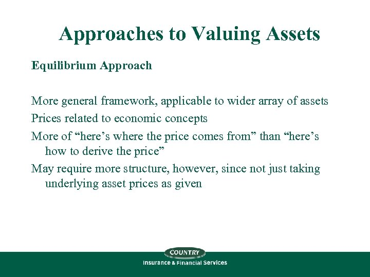 Approaches to Valuing Assets Equilibrium Approach More general framework, applicable to wider array of