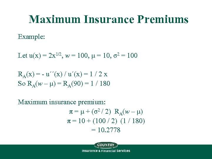 Maximum Insurance Premiums Example: Let u(x) = 2 x 1/2, w = 100, μ