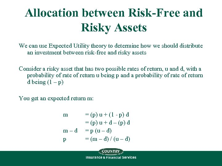Allocation between Risk-Free and Risky Assets We can use Expected Utility theory to determine