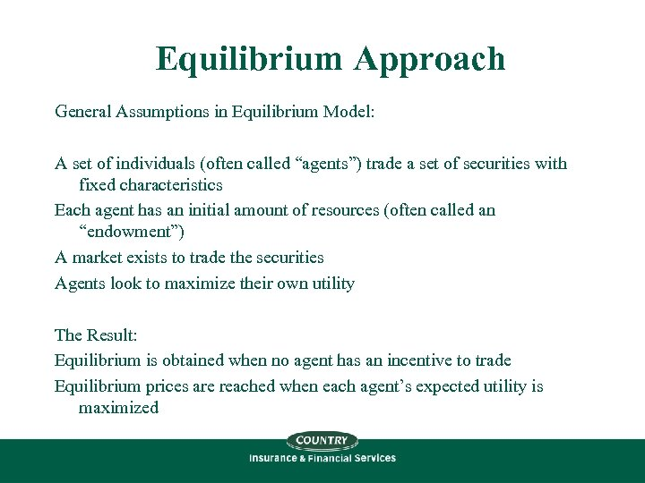 "Equilibrium Approach General Assumptions in Equilibrium Model: A set of individuals (often called ""agents"")"