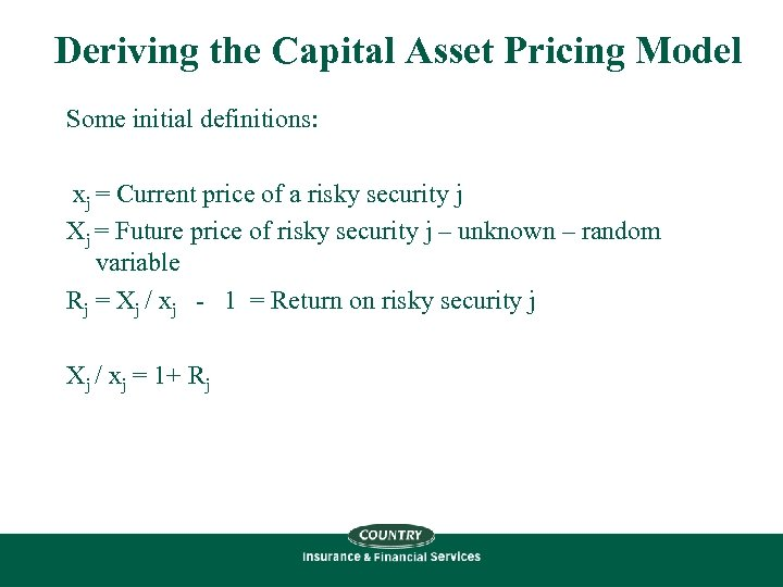 Deriving the Capital Asset Pricing Model Some initial definitions: xj = Current price of