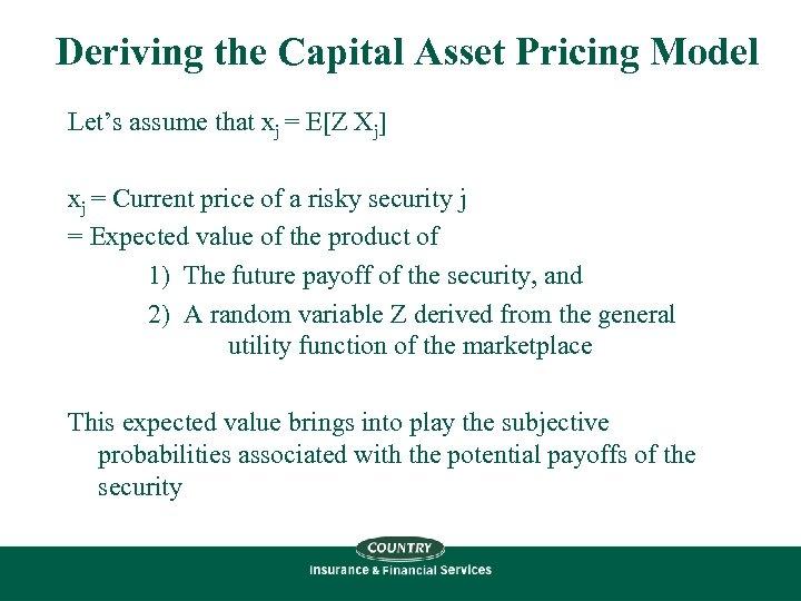 Deriving the Capital Asset Pricing Model Let's assume that xj = E[Z Xj] xj
