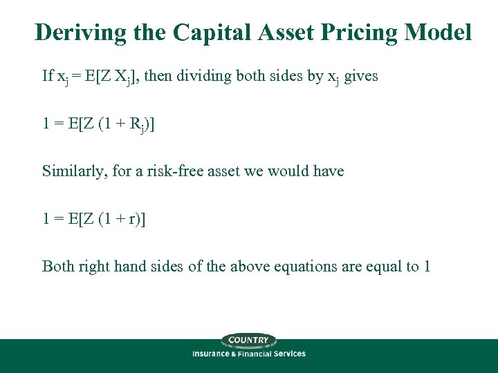 Deriving the Capital Asset Pricing Model If xj = E[Z Xj], then dividing both