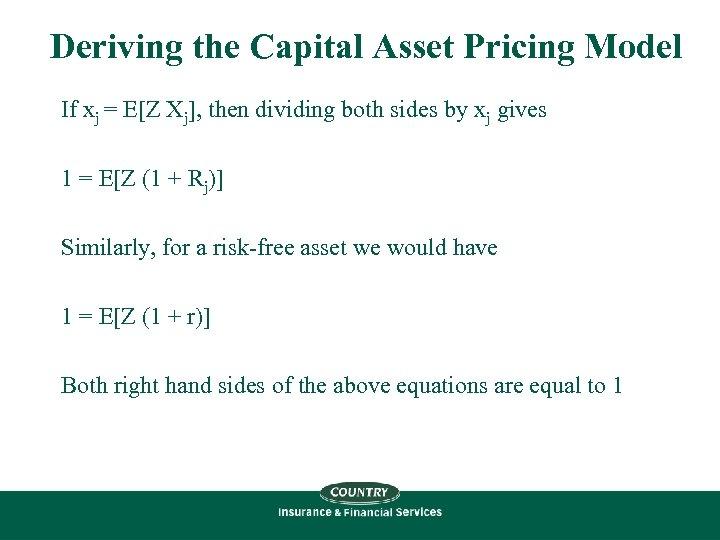 Deriving the Capital Asset Pricing Model If xj = E[Z Xj], then dividing both