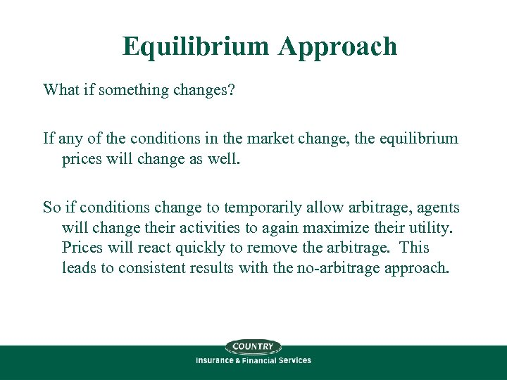 Equilibrium Approach What if something changes? If any of the conditions in the market