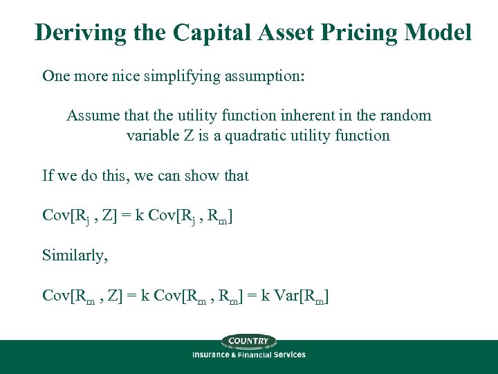 Deriving the Capital Asset Pricing Model One more nice simplifying assumption: Assume that the