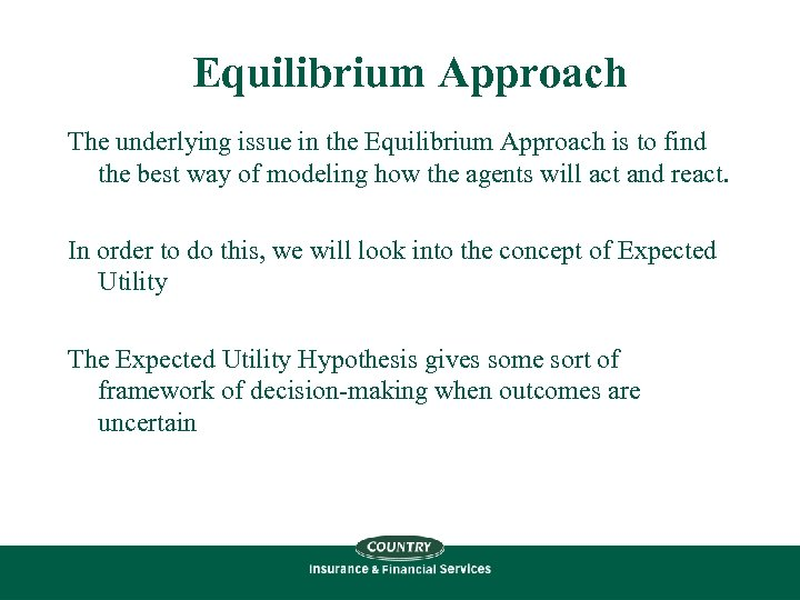 Equilibrium Approach The underlying issue in the Equilibrium Approach is to find the best