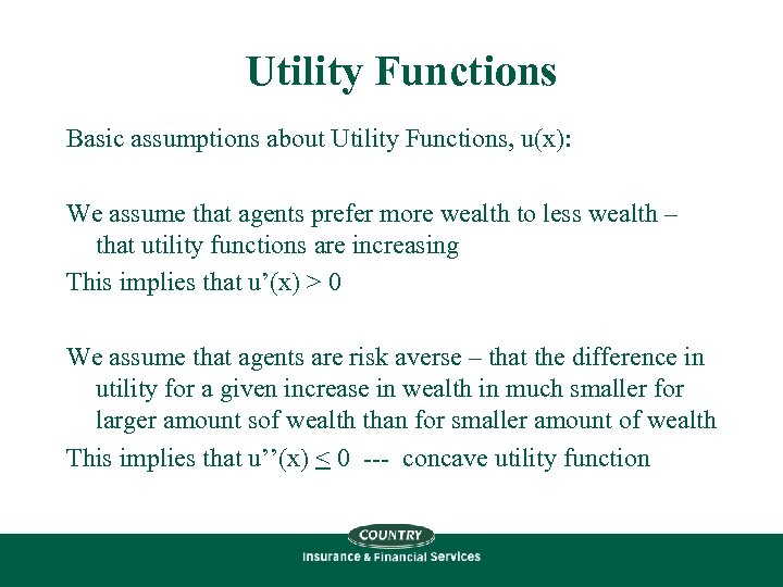 Utility Functions Basic assumptions about Utility Functions, u(x): We assume that agents prefer more