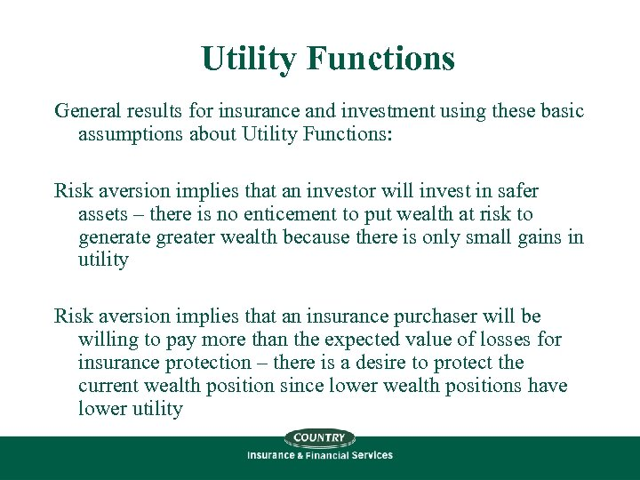 Utility Functions General results for insurance and investment using these basic assumptions about Utility