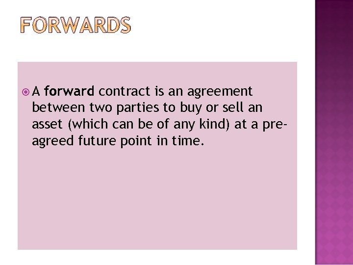 FORWARDS A forward contract is an agreement between two parties to buy or sell