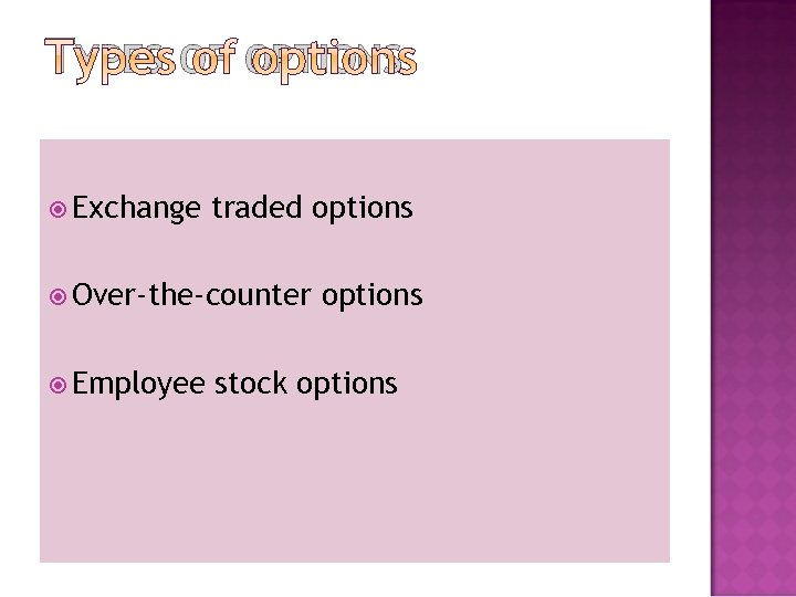TYPES OF OPTIONS Exchange traded options Over-the-counter Employee options stock options