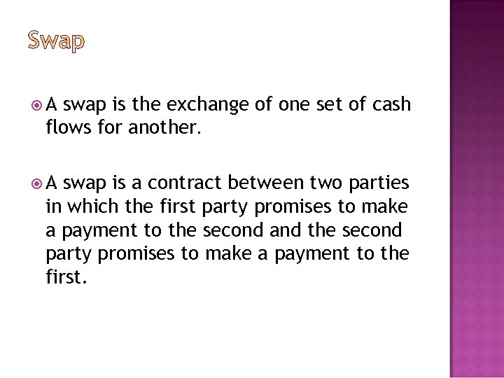 A swap is the exchange of one set of cash flows for another.