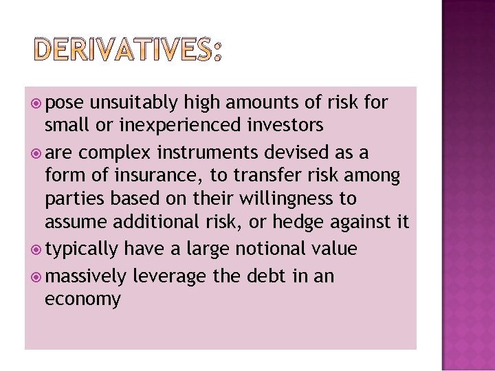 DERIVATIVES: pose unsuitably high amounts of risk for small or inexperienced investors are complex