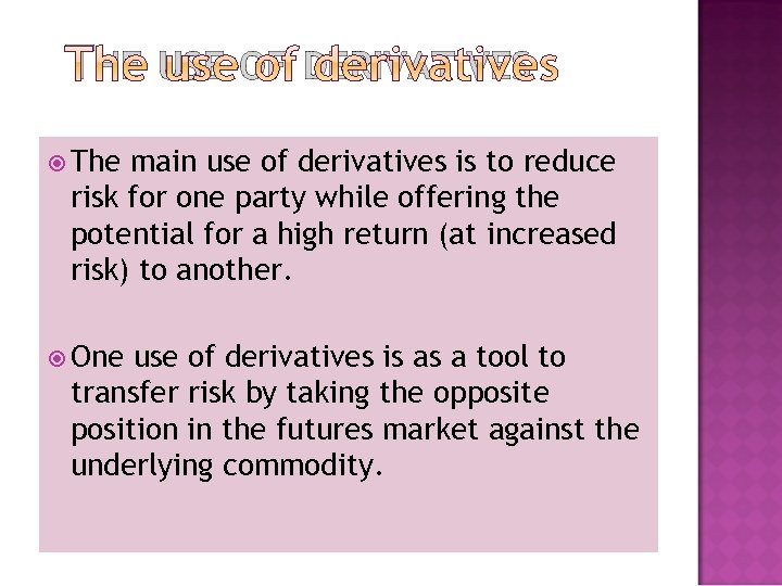 THE USE OF DERIVATIVES The main use of derivatives is to reduce risk for