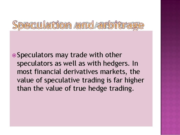 SPECULATION AND ARBITRAGE Speculators may trade with other speculators as well as with hedgers.