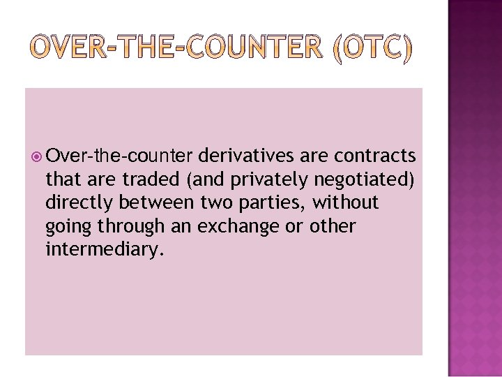 OVER-THE-COUNTER (OTC) derivatives are contracts that are traded (and privately negotiated) directly between two