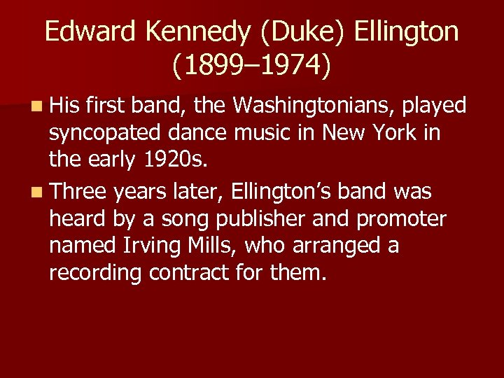 Edward Kennedy (Duke) Ellington (1899– 1974) n His first band, the Washingtonians, played syncopated