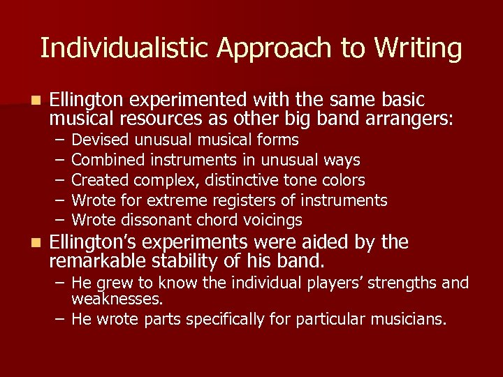 Individualistic Approach to Writing n Ellington experimented with the same basic musical resources as