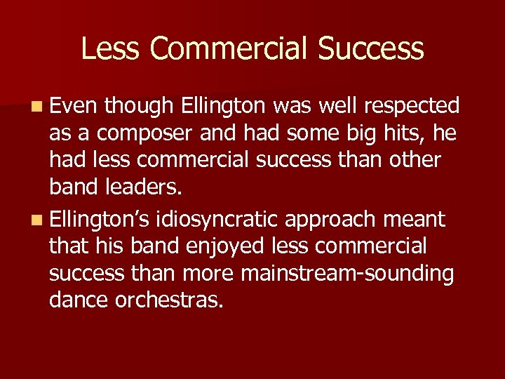 Less Commercial Success n Even though Ellington was well respected as a composer and