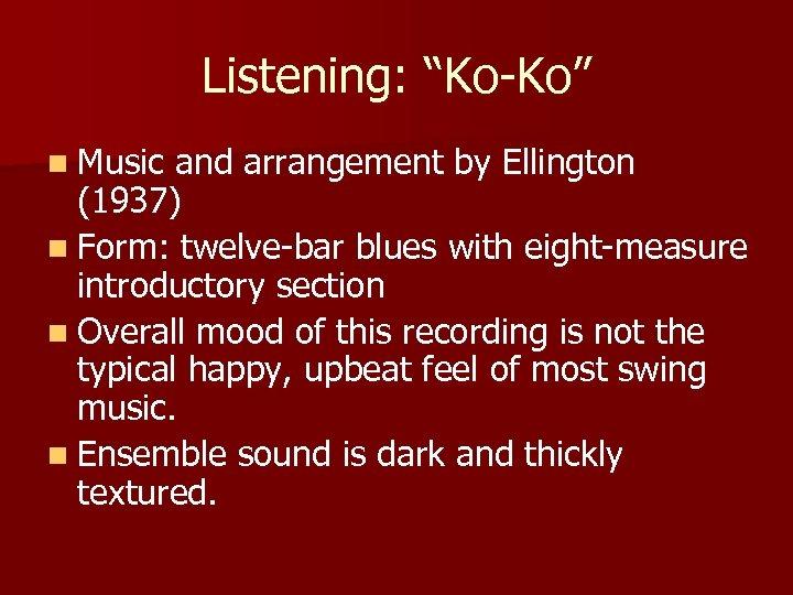 "Listening: ""Ko-Ko"" n Music and arrangement by Ellington (1937) n Form: twelve-bar blues with"