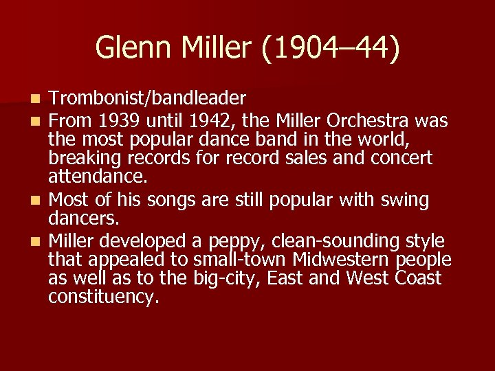 Glenn Miller (1904– 44) Trombonist/bandleader From 1939 until 1942, the Miller Orchestra was the