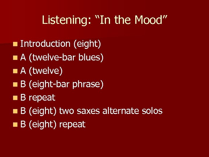 "Listening: ""In the Mood"" n Introduction (eight) n A (twelve-bar blues) n A (twelve)"