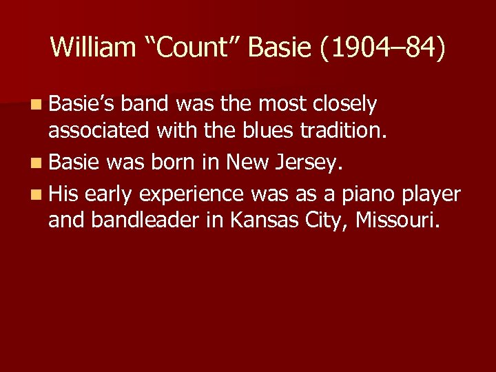 "William ""Count"" Basie (1904– 84) n Basie's band was the most closely associated with"