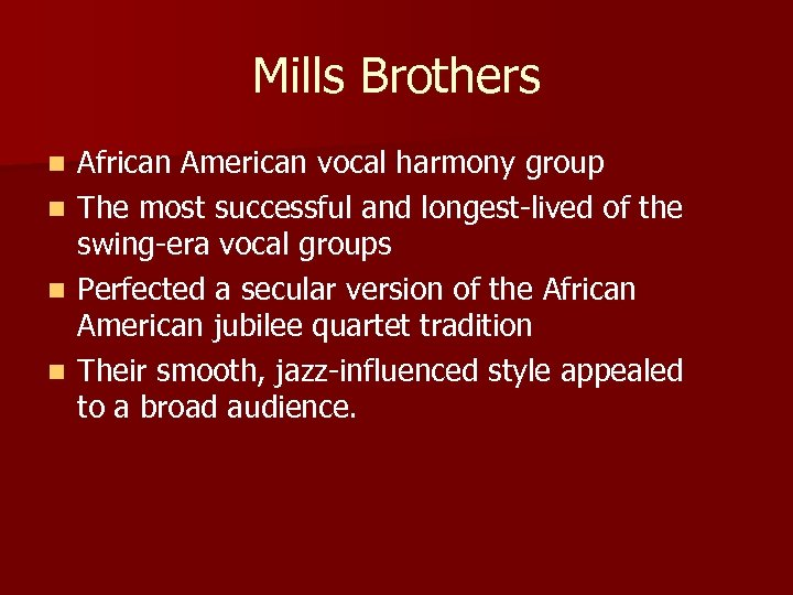 Mills Brothers n n African American vocal harmony group The most successful and longest-lived