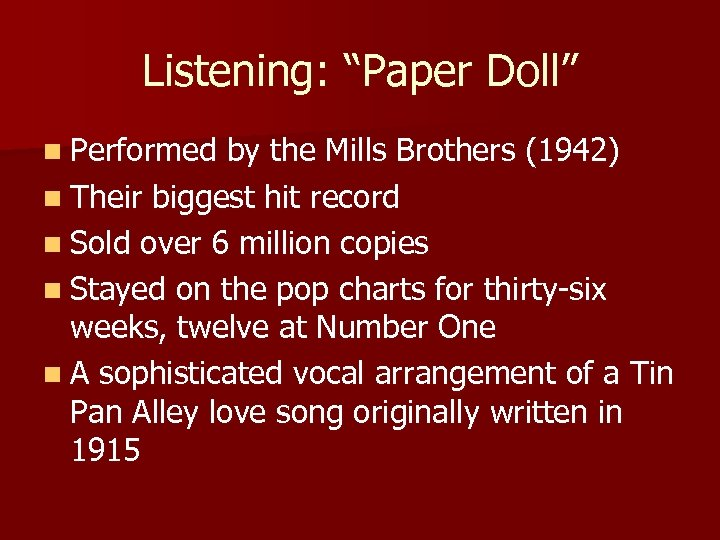 """Listening: """"Paper Doll"""" n Performed by the Mills Brothers (1942) n Their biggest hit"""