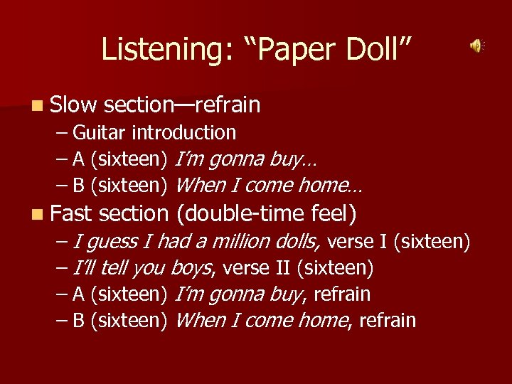 "Listening: ""Paper Doll"" n Slow section—refrain – Guitar introduction – A (sixteen) I'm gonna"