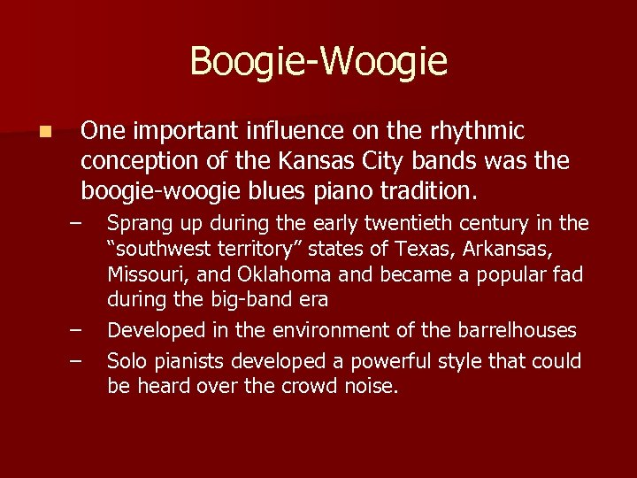 Boogie-Woogie n One important influence on the rhythmic conception of the Kansas City bands
