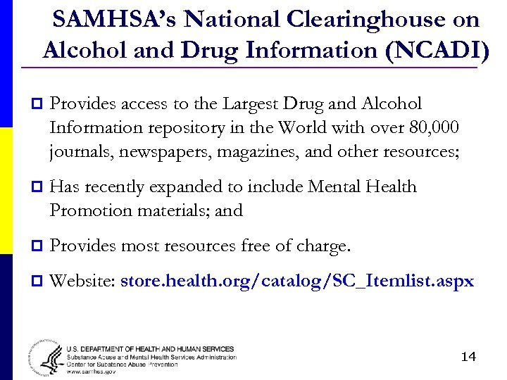 SAMHSA's National Clearinghouse on Alcohol and Drug Information (NCADI) p Provides access to the