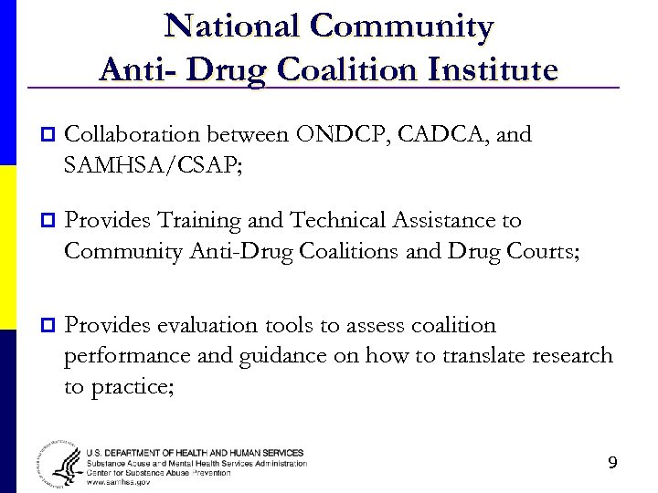 National Community Anti- Drug Coalition Institute p Collaboration between ONDCP, CADCA, and SAMHSA/CSAP; p