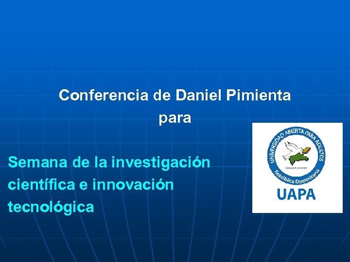 Conferencia de Daniel Pimienta para Semana de la investigación científica e innovación tecnológica