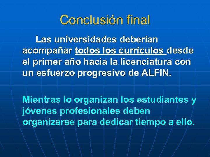 Conclusión final Las universidades deberían acompañar todos los currículos desde el primer año hacia