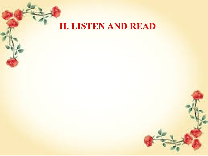 II. LISTEN AND READ