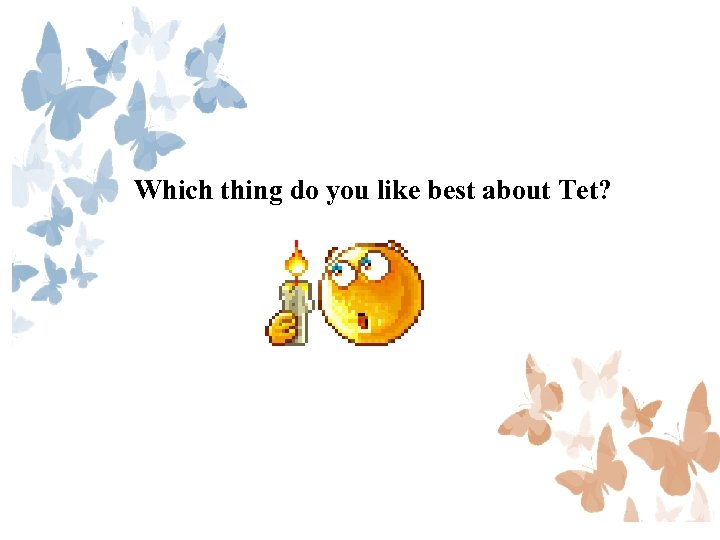Which thing do you like best about Tet?