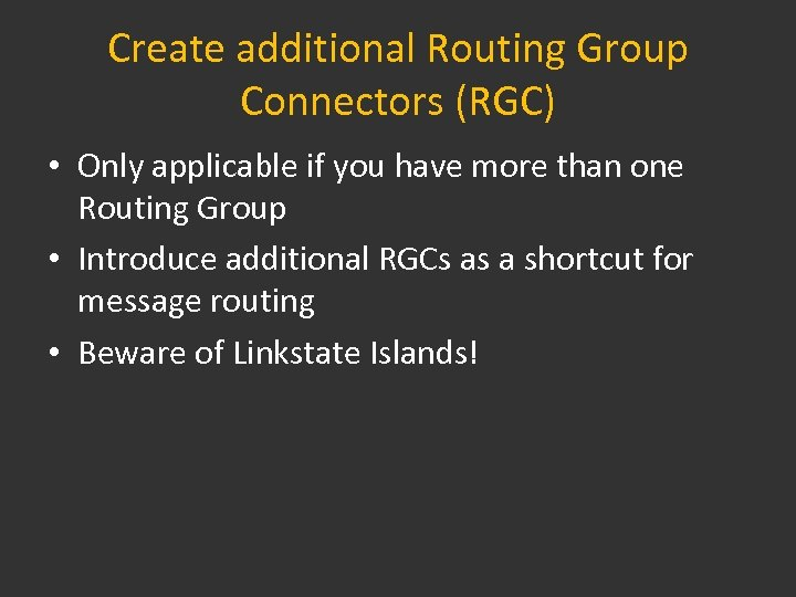 Create additional Routing Group Connectors (RGC) • Only applicable if you have more than