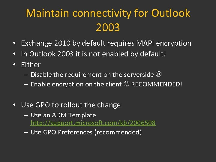 Maintain connectivity for Outlook 2003 • Exchange 2010 by default requires MAPI encryption •